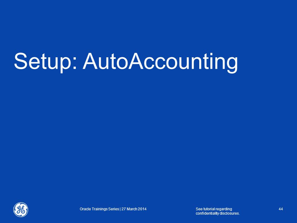 Setup: AutoAccounting Oracle Trainings Series | 27 March 2014See tutorial regarding confidentiality disclosures.