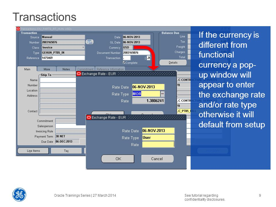 Transactions If the currency is different from functional currency a pop- up window will appear to enter the exchange rate and/or rate type otherwise it will default from setup Oracle Trainings Series | 27 March 2014See tutorial regarding confidentiality disclosures.