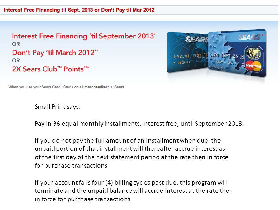 Small Print says: Pay in 36 equal monthly installments, interest free, until September 2013.