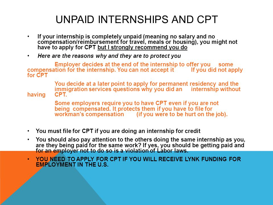 UNPAID INTERNSHIPS AND CPT If your internship is completely unpaid (meaning no salary and no compensation/reimbursement for travel, meals or housing),