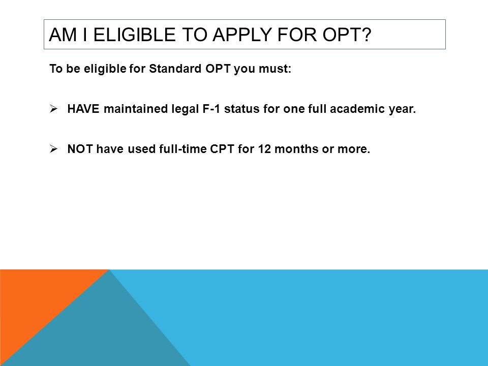 STANDARD OPT HOURS AND LIMITATIONS Employment must be directly related to your academic major and be commensurate with your educational level Standard OPT time per degree level is 12 months  the 12-month allotment per degree level may be divided into various segments (Pre-Completion or Post-Completion OPT) Pre-Completion OPT Post-Completion OPT  Used after degree program completion  start date must fall within 60 days of program completion (this is not the same date as the graduation ceremony if you are completing in December) Unemployment Limit of 90 days starting from OPT start date