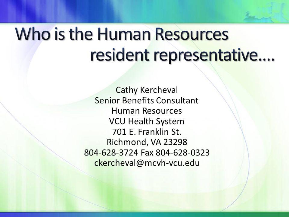 Cathy Kercheval Senior Benefits Consultant Human Resources VCU Health System 701 E. Franklin St. Richmond, VA 23298 804-628-3724 Fax 804-628-0323 cker