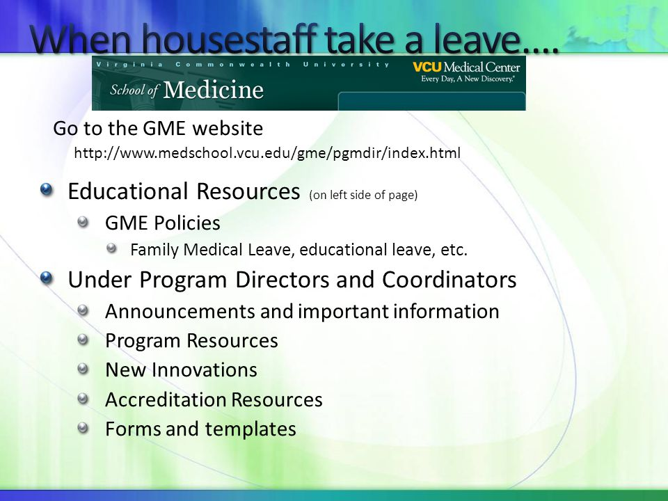 Educational Resources (on left side of page) GME Policies Family Medical Leave, educational leave, etc. Under Program Directors and Coordinators Annou