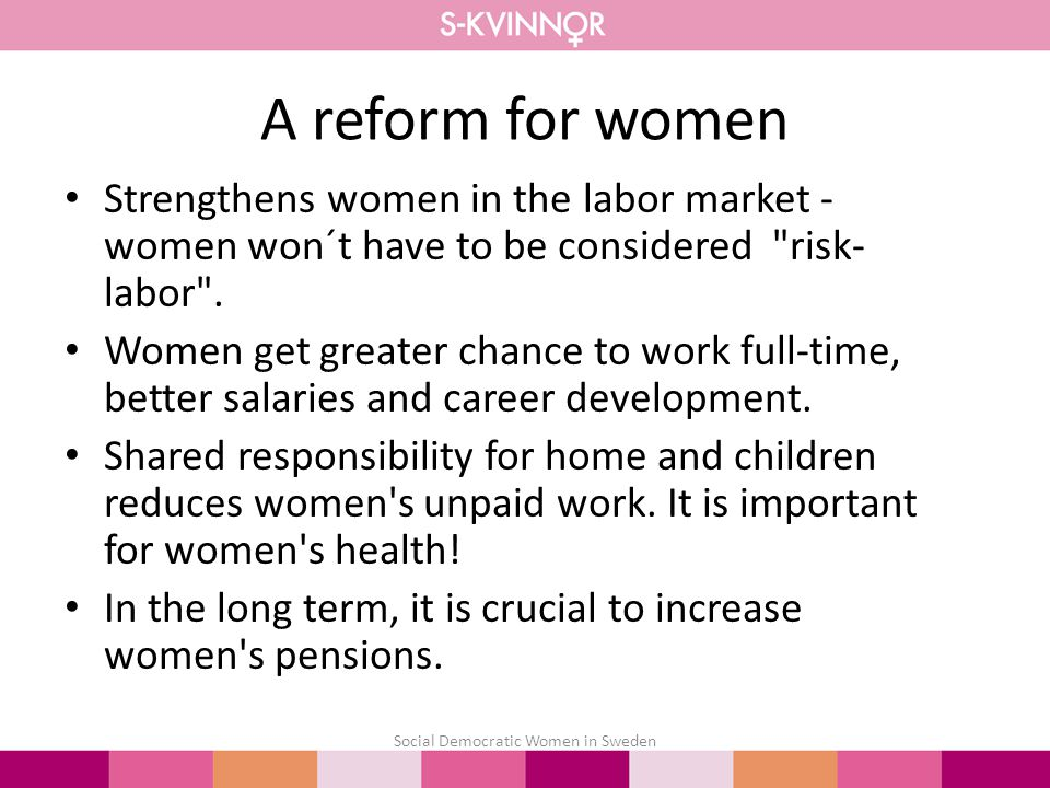 A reform for women Strengthens women in the labor market - women won´t have to be considered risk- labor .
