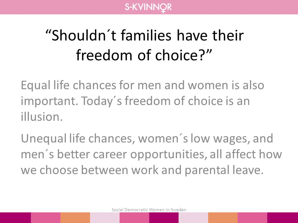Shouldn´t families have their freedom of choice? Equal life chances for men and women is also important.