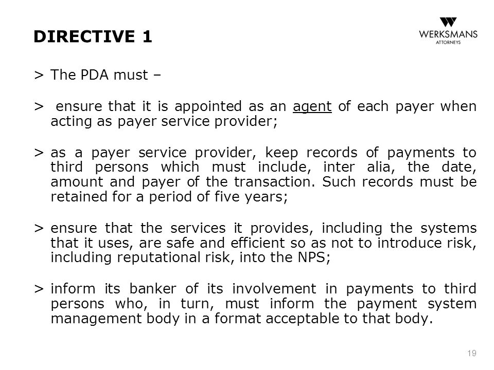 DIRECTIVE 1 > The PDA must – > ensure that it is appointed as an agent of each payer when acting as payer service provider; > as a payer service provi