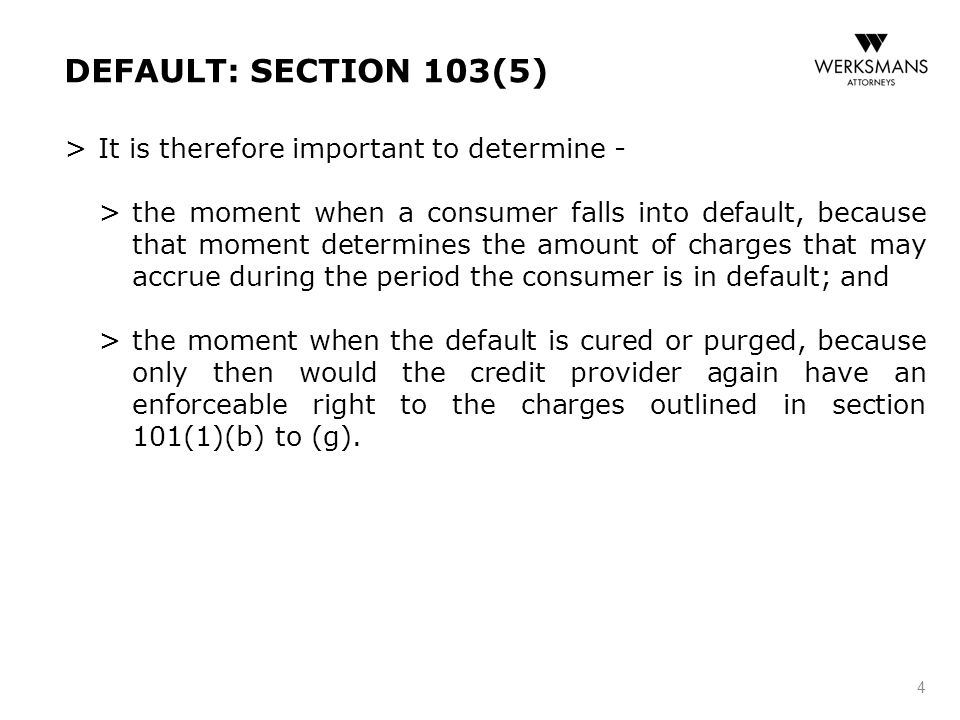DEFAULT: SECTION 103(5) > It is therefore important to determine - > the moment when a consumer falls into default, because that moment determines the