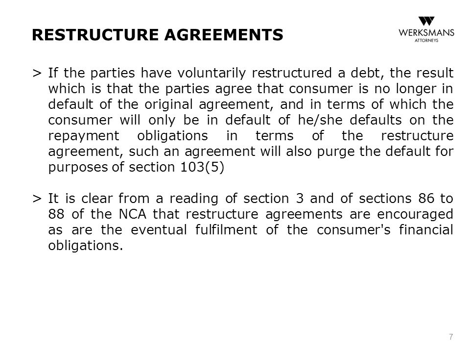 RESTRUCTURE AGREEMENTS > If the parties have voluntarily restructured a debt, the result which is that the parties agree that consumer is no longer in