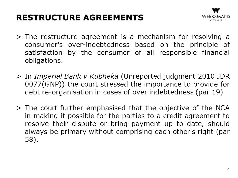 RESTRUCTURE AGREEMENTS > The restructure agreement is a mechanism for resolving a consumer's over-indebtedness based on the principle of satisfaction