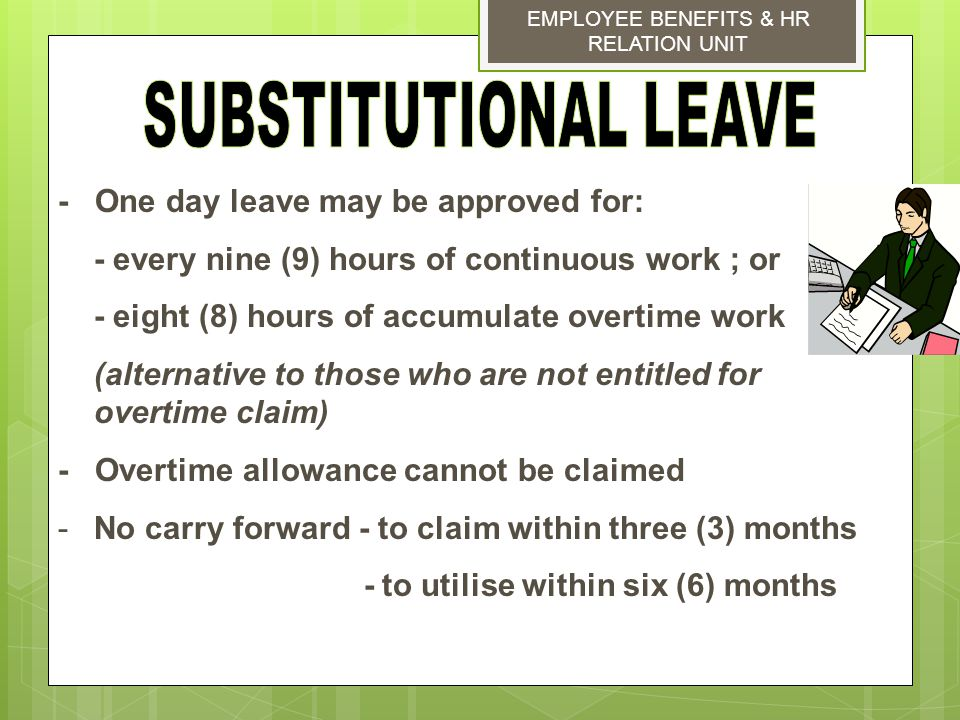 - One day leave may be approved for: - every nine (9) hours of continuous work ; or - eight (8) hours of accumulate overtime work (alternative to thos