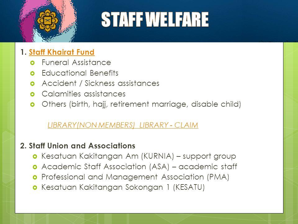 1. Staff Khairat FundStaff Khairat Fund  Funeral Assistance  Educational Benefits  Accident / Sickness assistances  Calamities assistances  Other