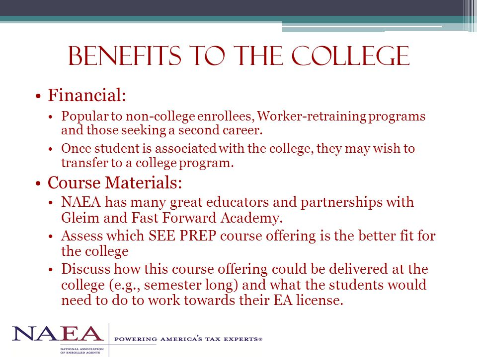 Benefits to the college Financial: Popular to non-college enrollees, Worker-retraining programs and those seeking a second career.