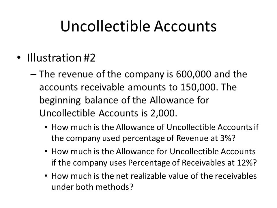 Uncollectible Accounts Illustration #2 – The revenue of the company is 600,000 and the accounts receivable amounts to 150,000. The beginning balance o