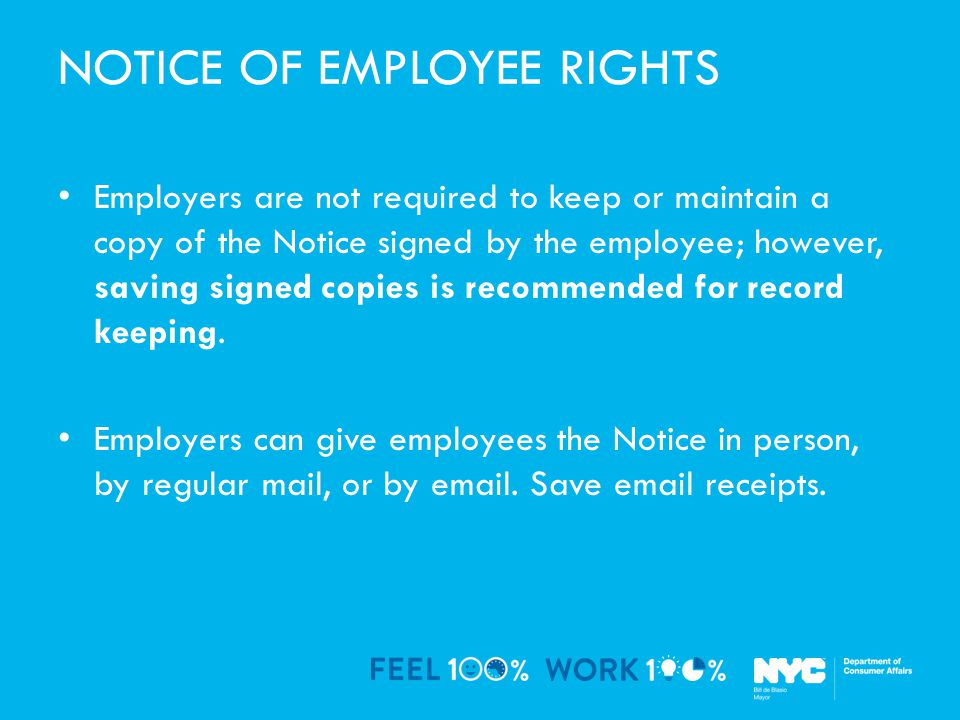 NOTICE OF EMPLOYEE RIGHTS Employers are not required to keep or maintain a copy of the Notice signed by the employee; however, saving signed copies is recommended for record keeping.