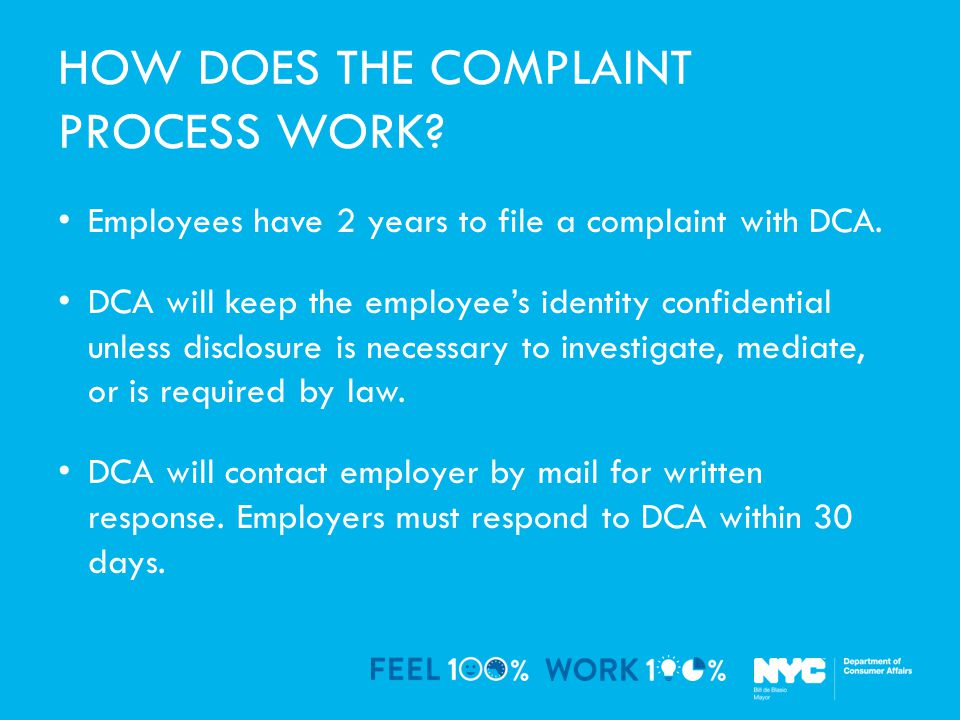 HOW DOES THE COMPLAINT PROCESS WORK. Employees have 2 years to file a complaint with DCA.