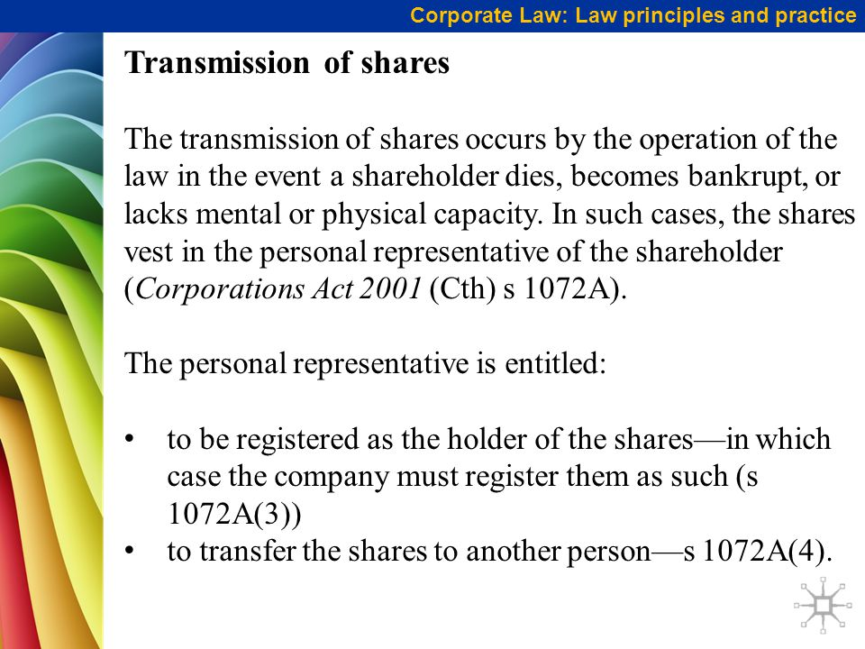 Transmission of shares The transmission of shares occurs by the operation of the law in the event a shareholder dies, becomes bankrupt, or lacks mental or physical capacity.