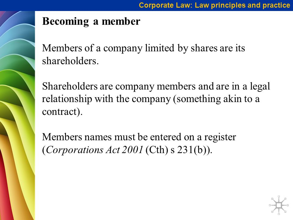 Corporate Law: Law principles and practice Becoming a member Members of a company limited by shares are its shareholders.
