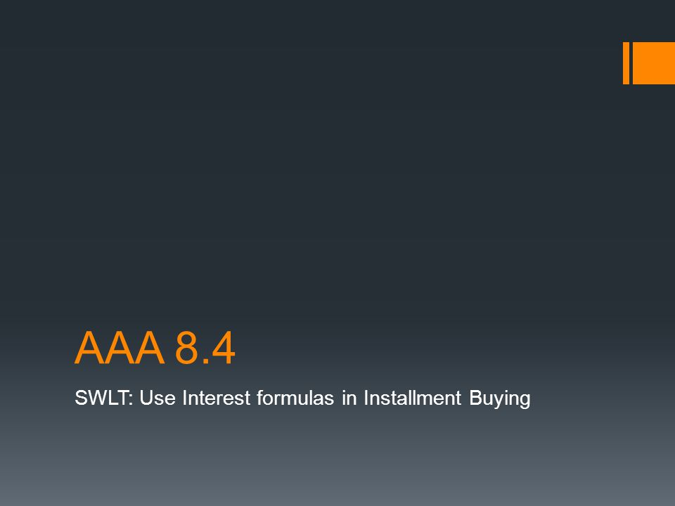 AAA 8.4 SWLT: Use Interest formulas in Installment Buying