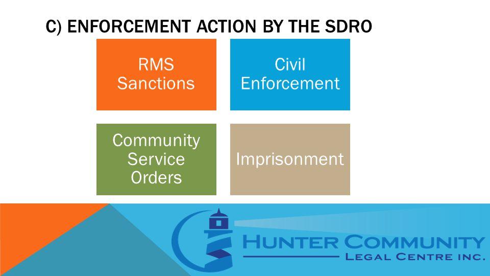 C) ENFORCEMENT ACTION BY THE SDRO RMS Sanctions Civil Enforcement Community Service Orders Imprisonment