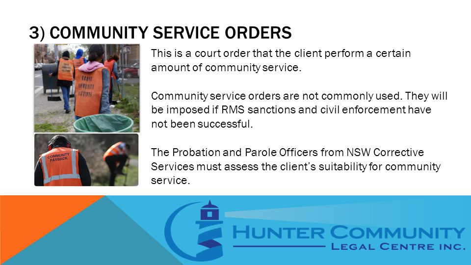 3) COMMUNITY SERVICE ORDERS This is a court order that the client perform a certain amount of community service.