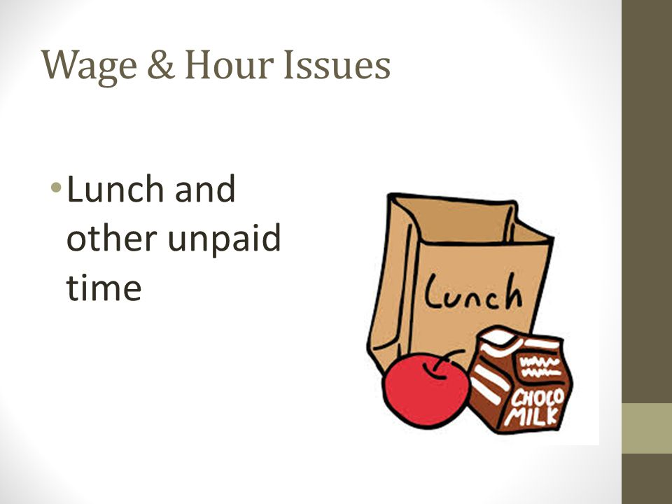 Wage & Hour Issues Lunch and other unpaid time