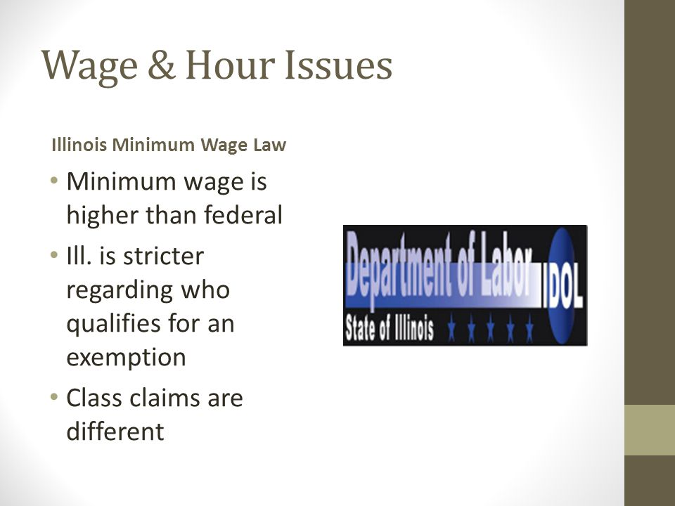 Wage & Hour Issues Illinois Minimum Wage Law Minimum wage is higher than federal Ill.