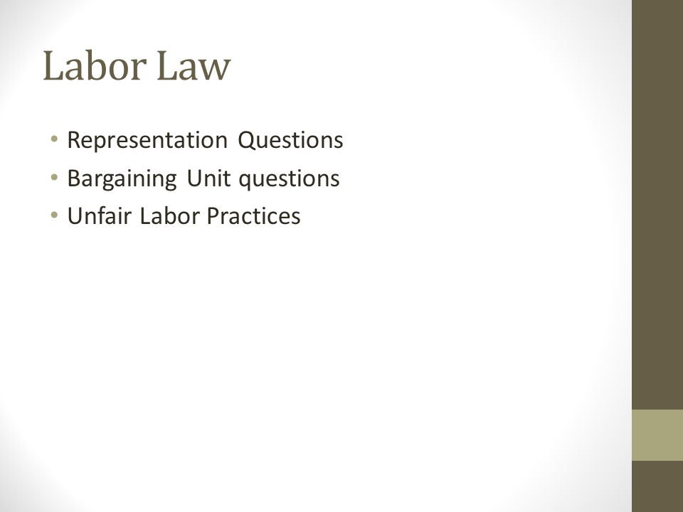 Labor Law Representation Questions Bargaining Unit questions Unfair Labor Practices