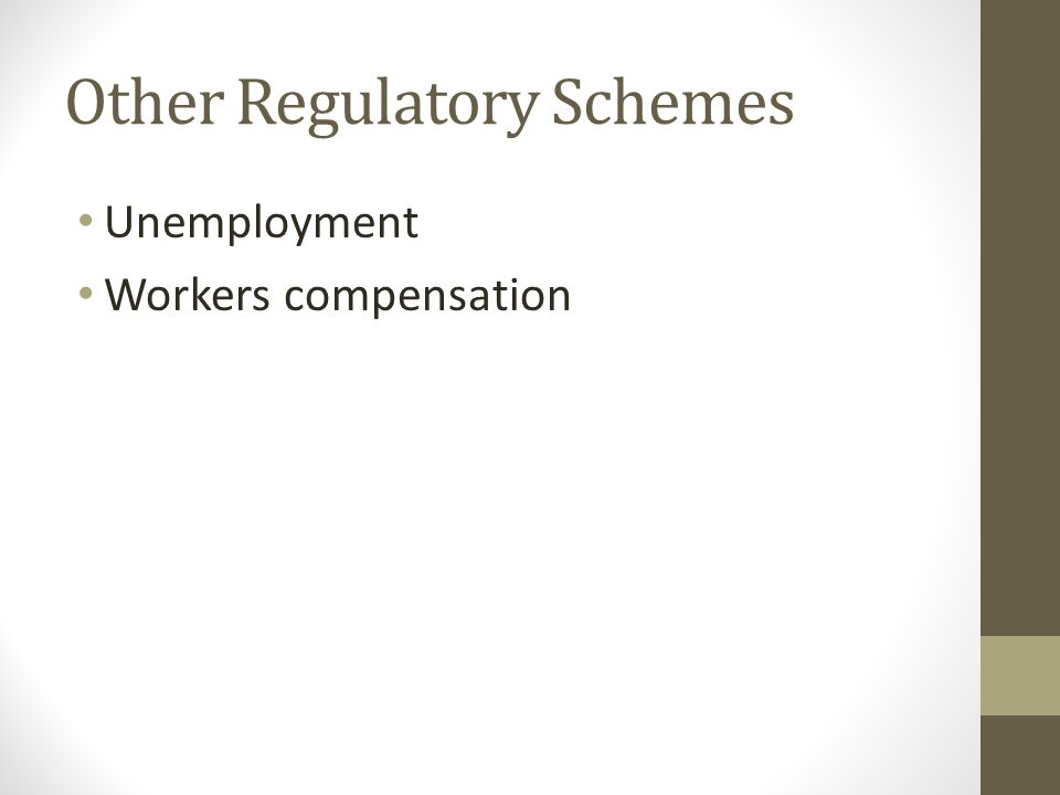 Other Regulatory Schemes Unemployment Workers compensation
