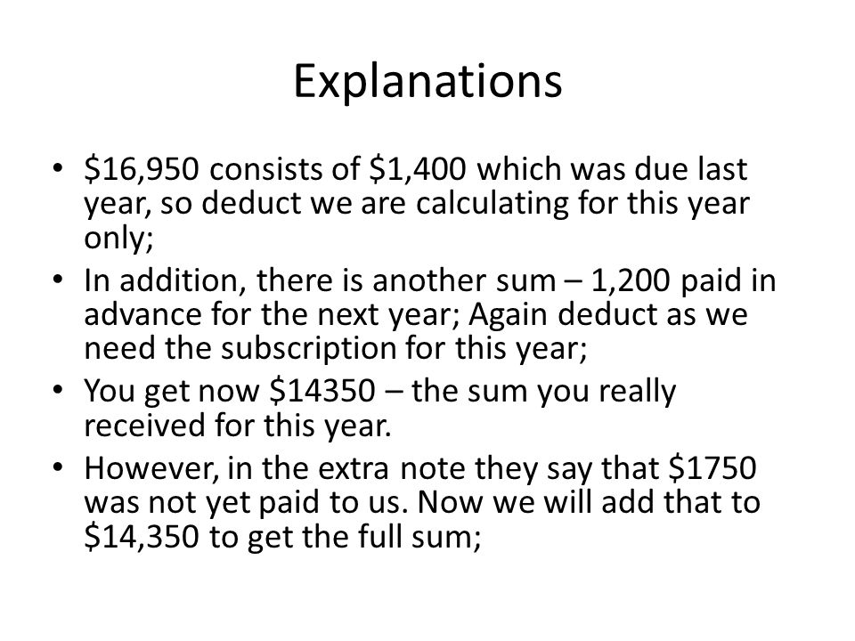 Explanations $16,950 consists of $1,400 which was due last year, so deduct we are calculating for this year only; In addition, there is another sum –