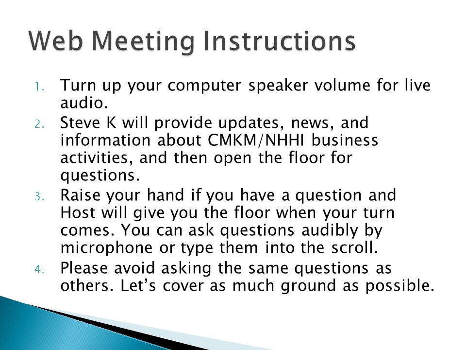 1. Turn up your computer speaker volume for live audio. 2. Steve K will provide updates, news, and information about CMKM/NHHI business activities, an