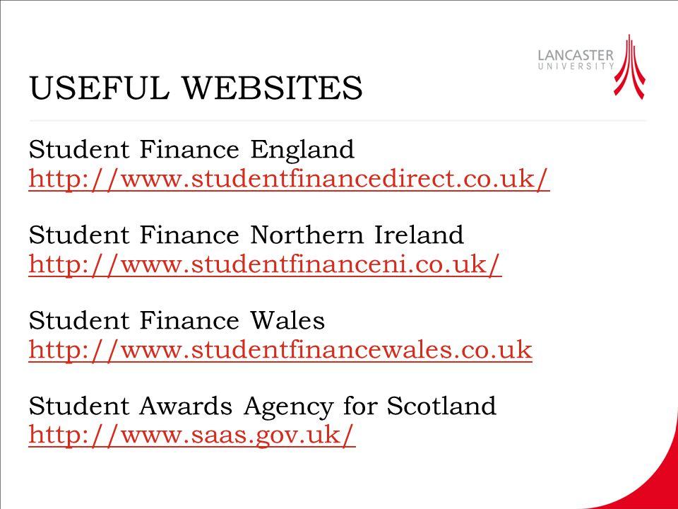 USEFUL WEBSITES Student Finance England http://www.studentfinancedirect.co.uk/ Student Finance Northern Ireland http://www.studentfinanceni.co.uk/ Stu