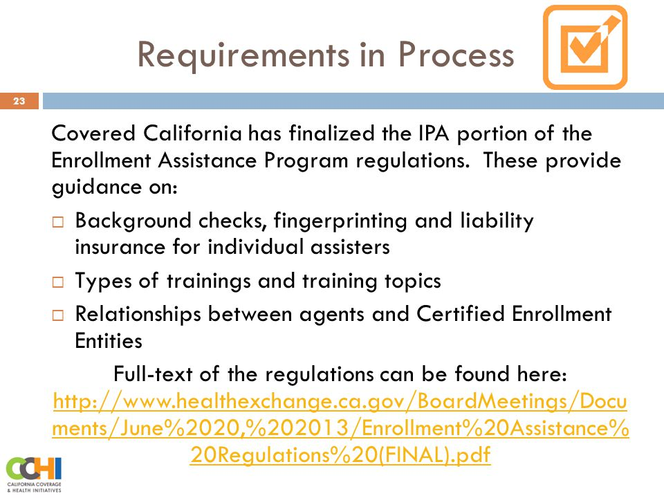 Requirements in Process 23 Covered California has finalized the IPA portion of the Enrollment Assistance Program regulations.