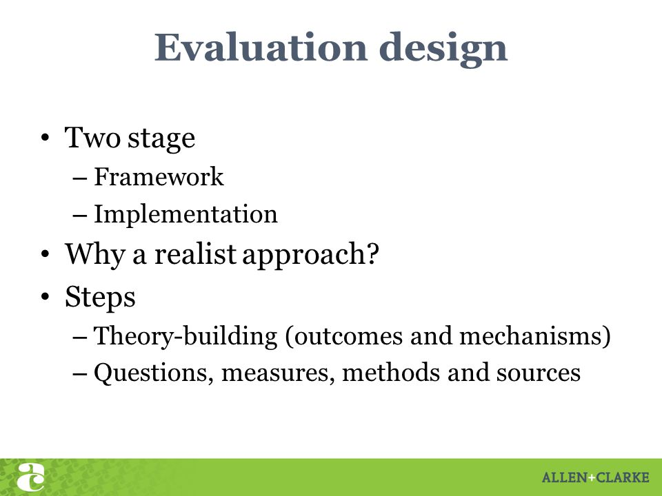 Evaluation design Two stage – Framework – Implementation Why a realist approach.