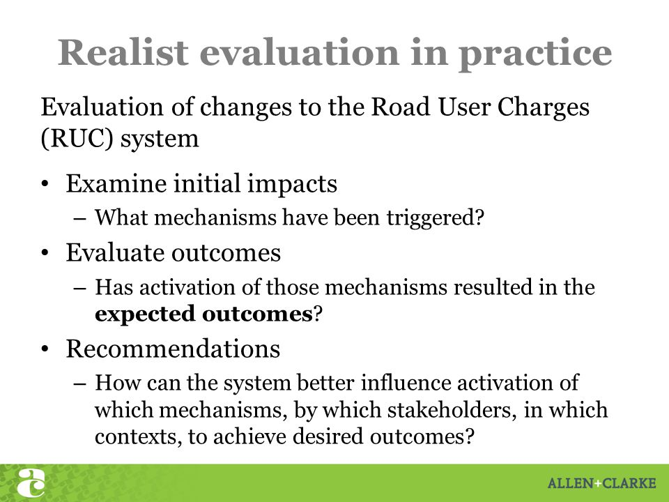Realist evaluation in practice Evaluation of changes to the Road User Charges (RUC) system Examine initial impacts – What mechanisms have been triggered.