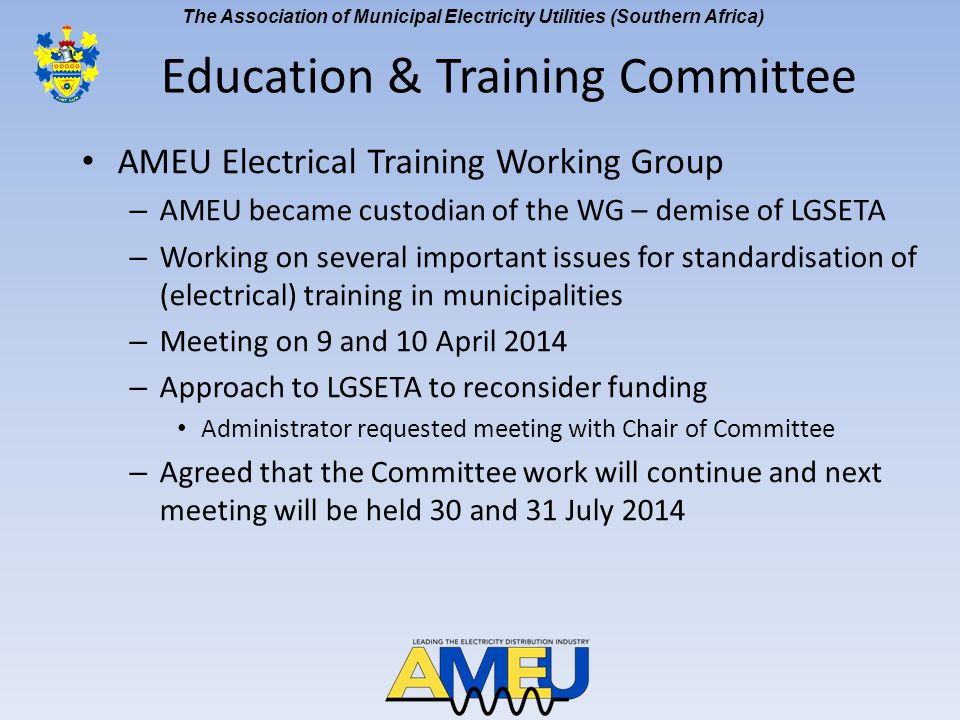 The Association of Municipal Electricity Utilities (Southern Africa) AMEU Electrical Training Working Group – AMEU became custodian of the WG – demise