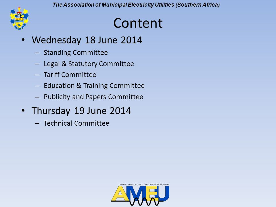 The Association of Municipal Electricity Utilities (Southern Africa) Standing Committee meeting Financial Statements – 2014 budget March 2014: audited results indicate a surplus R41 347 Unpaid membership fees – 30% 8% increase in Convention registration fee – R4104 Governance workshop – 12 November 2013 – Form of the Association – non-profit/voluntary – Expanded mandate of Standing Committee – General Secretary duties – Branch accounts – including payment to Branches (SARPA) Convention 2015 – 4 to 7 October 2015 at Sandton Convention Centre
