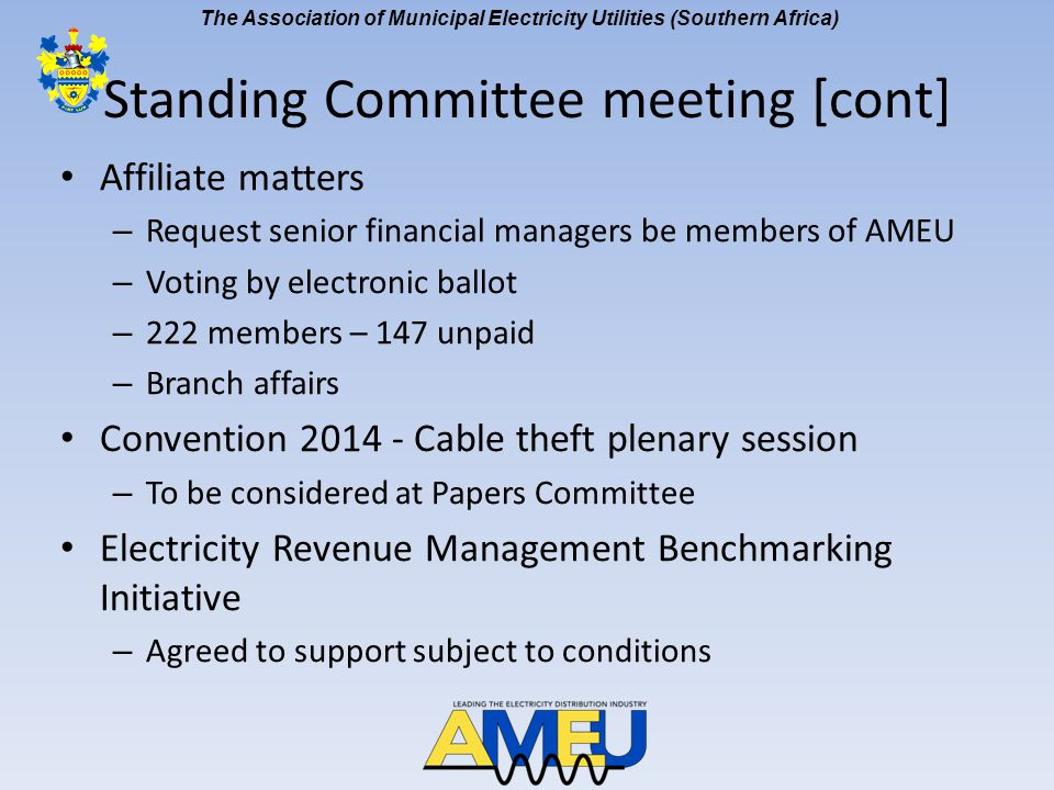 The Association of Municipal Electricity Utilities (Southern Africa) Standing Committee meeting [cont] Affiliate matters – Request senior financial ma