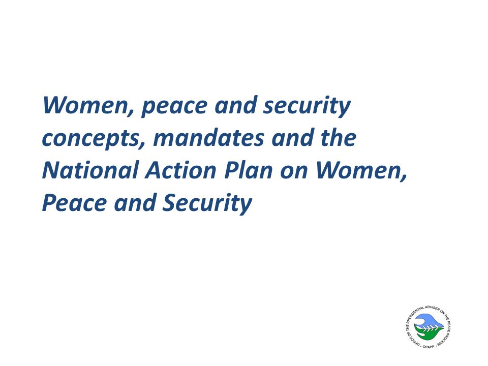 Women, peace and security concepts, mandates and the National Action Plan on Women, Peace and Security