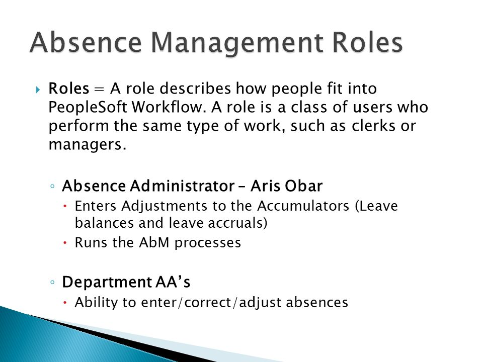  Roles = A role describes how people fit into PeopleSoft Workflow.