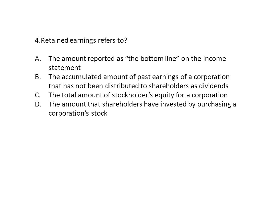 4.Retained earnings refers to.