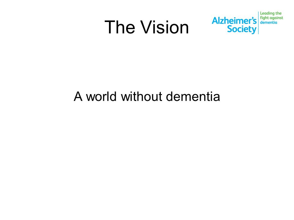 The Vision A world without dementia