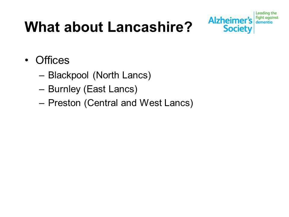 Offices –Blackpool (North Lancs) –Burnley (East Lancs) –Preston (Central and West Lancs)
