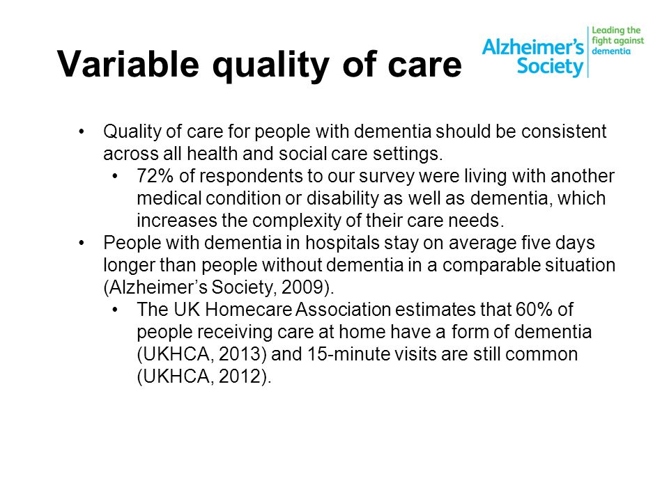 Variable quality of care Quality of care for people with dementia should be consistent across all health and social care settings.