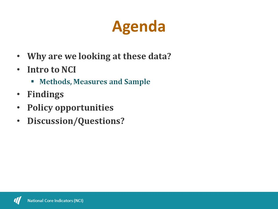 Agenda Why are we looking at these data? Intro to NCI  Methods, Measures and Sample Findings Policy opportunities Discussion/Questions? National Core