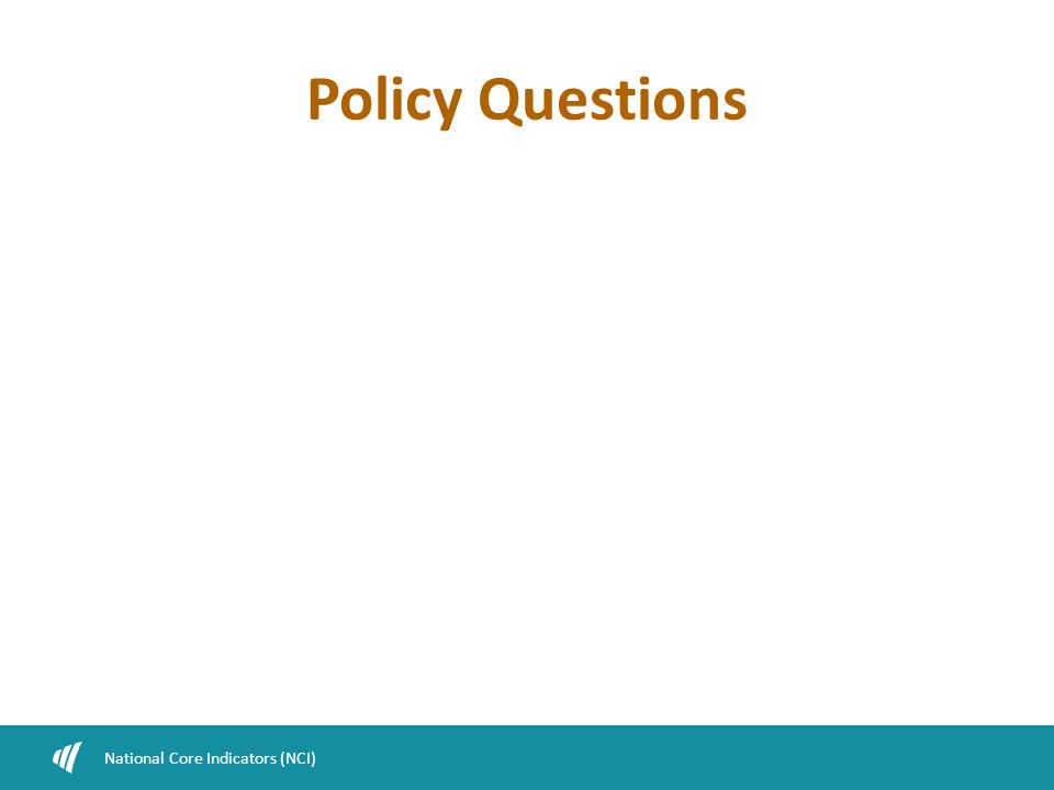 Policy Questions National Core Indicators (NCI)