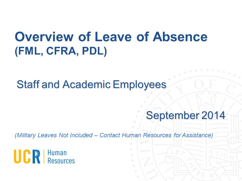 Overview of Leave of Absence (FML, CFRA, PDL) Staff and Academic Employees September 2014 (Military Leaves Not Included – Contact Human Resources for Assistance)