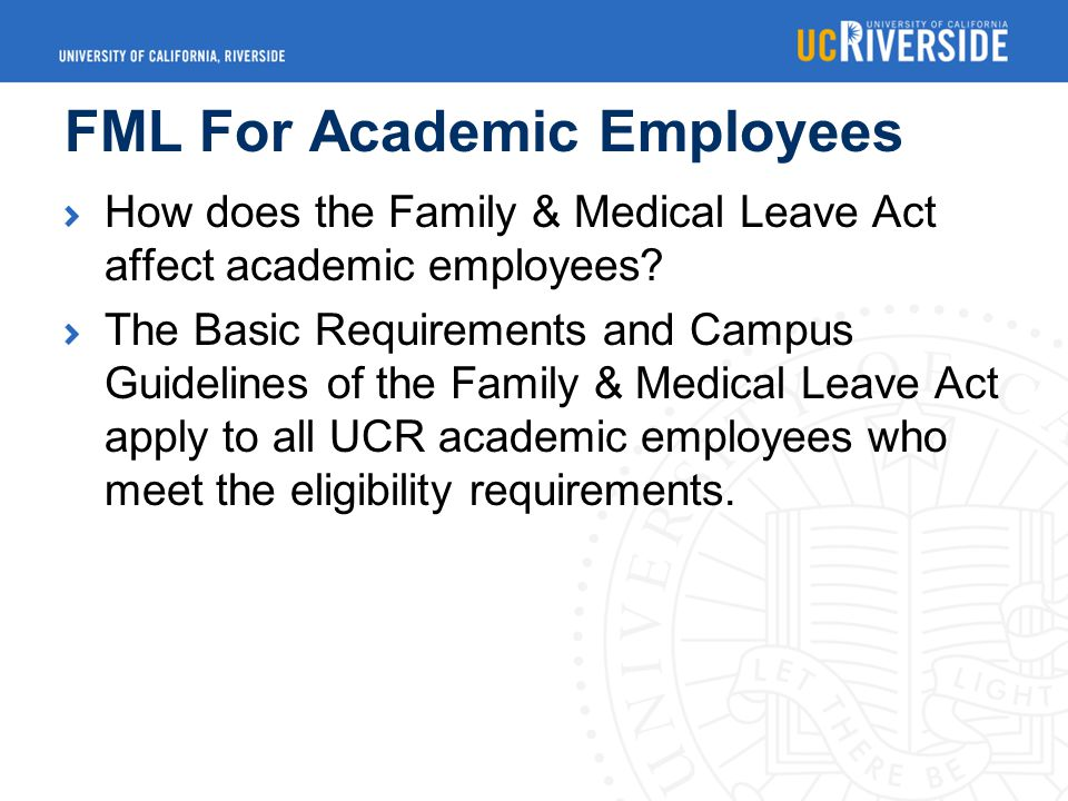 FML For Academic Employees How does the Family & Medical Leave Act affect academic employees.