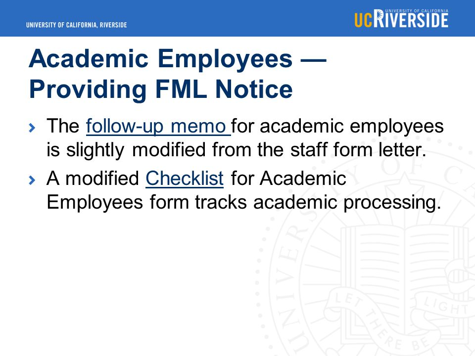 Academic Employees — Providing FML Notice The follow-up memo for academic employees is slightly modified from the staff form letter.follow-up memo A modified Checklist for Academic Employees form tracks academic processing.Checklist