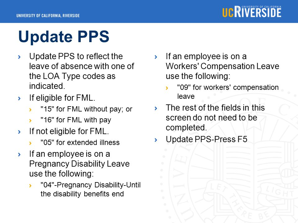 Update PPS Update PPS to reflect the leave of absence with one of the LOA Type codes as indicated.