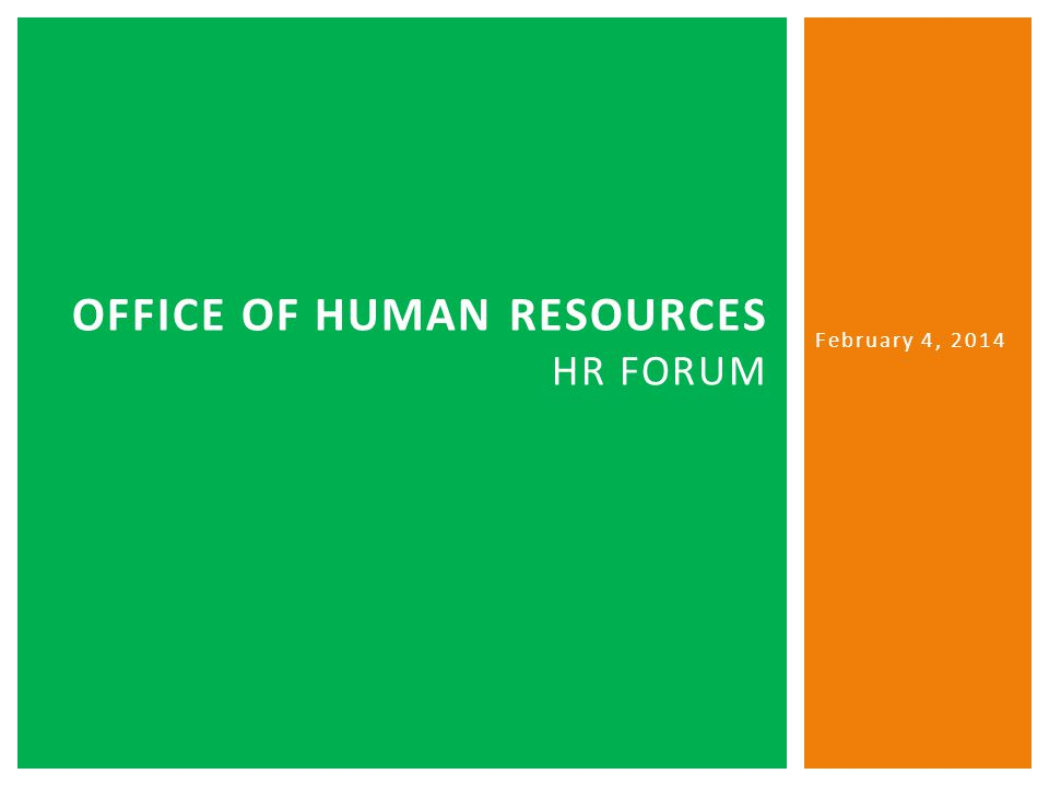 OFFICE OF HUMAN RESOURCES HR FORUM February 4, 2014